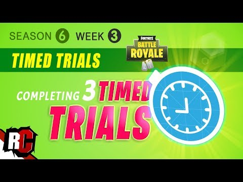 Fortnite WEEK 3 How to Complete Timed Trials (Season 6 Timed Trials Locations)