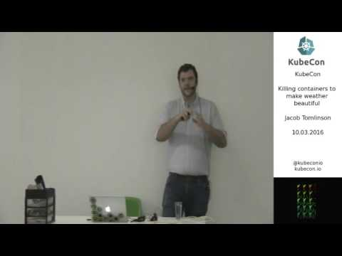 Day 1, Killing containers to make weather beautiful; KubeCon EU 2016