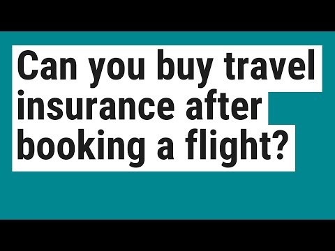 Can you buy travel insurance after booking a flight?