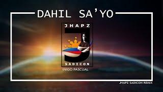DAHIL SA'YO - INIGO PASCUAL (JHAPZ SADICON REMIX)
