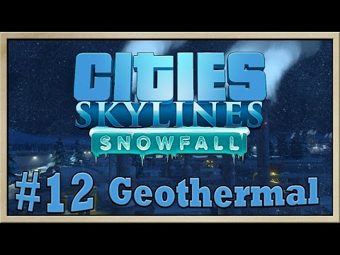 Cities Skylines Snowfall - [The City of Drunkards - Episode 12] - Geothermal [60FPS]
