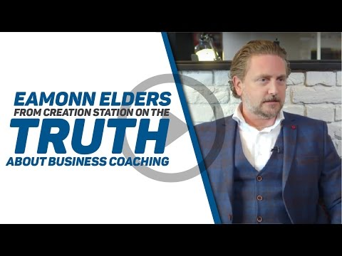 Eamonn Elders from Creation Station on the Truth about Business Coaching