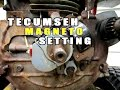 Tecumseh Ignition Magneto Setting & Tips