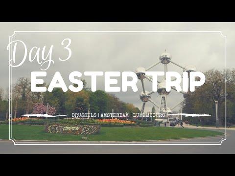 跟我去歐遊 Ep3| BRUSSELS, AMSTERDAM, LUXEMBOURG| DAY 3 | EASTER BREAK TRIP TO EUROPE | TRAVEL VLOG