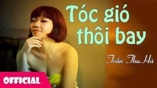 Tóc Gió Thôi Bay - Trần Thu Hà [Official Audio]