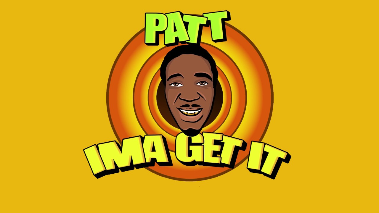 PATT - IMA GET IT ( LYRIC VIDEO )
