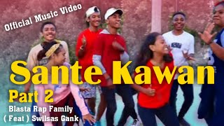 #37 _  Original SANTE KAWAN Part 2 BLASTA RAP FAMILY 2018 Kota Merauke