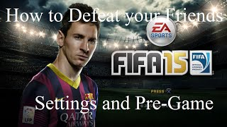 Fifa 15 How to Defeat Your Friends: Settings and Pre-game Tips