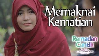 Memaknai Kematian : Ramadhan Cantik Eps 28 - Web Series Inspirasi - DAQU Movie