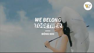 WE BELONG TOGETHER - ĐÔNG NHI [OFFICIAL]