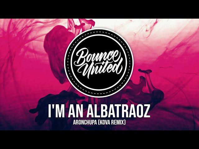AronChupa - I'm an Albatraoz (KOVA Remix)