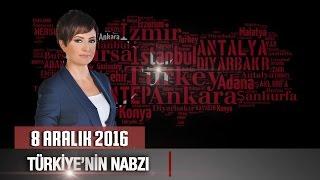 Türkiye'nin Nabzı - 8 Aralık 2016