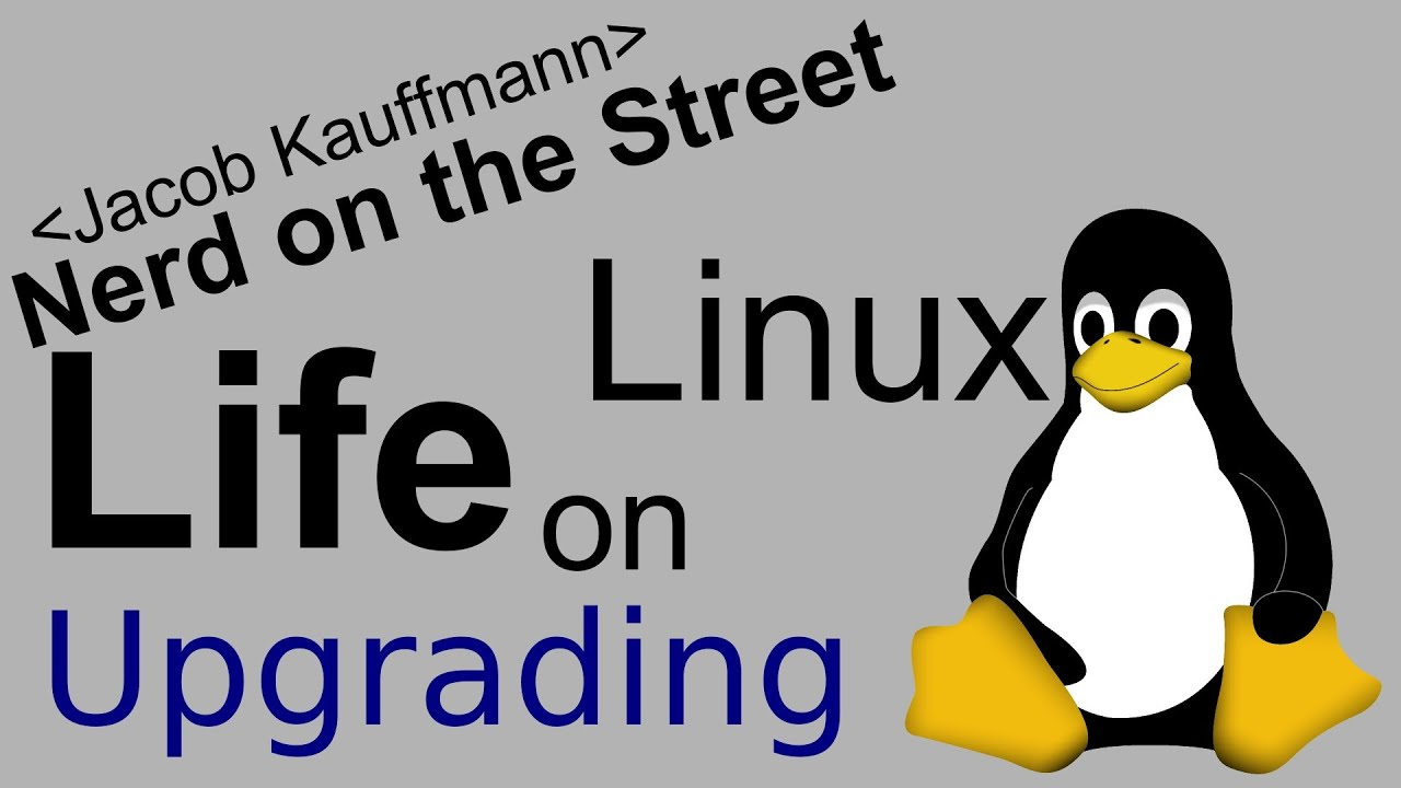 Upgrading - Life on Linux