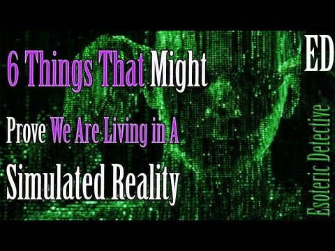 6 Things That Might Prove We Are Living in A Simulated Reality