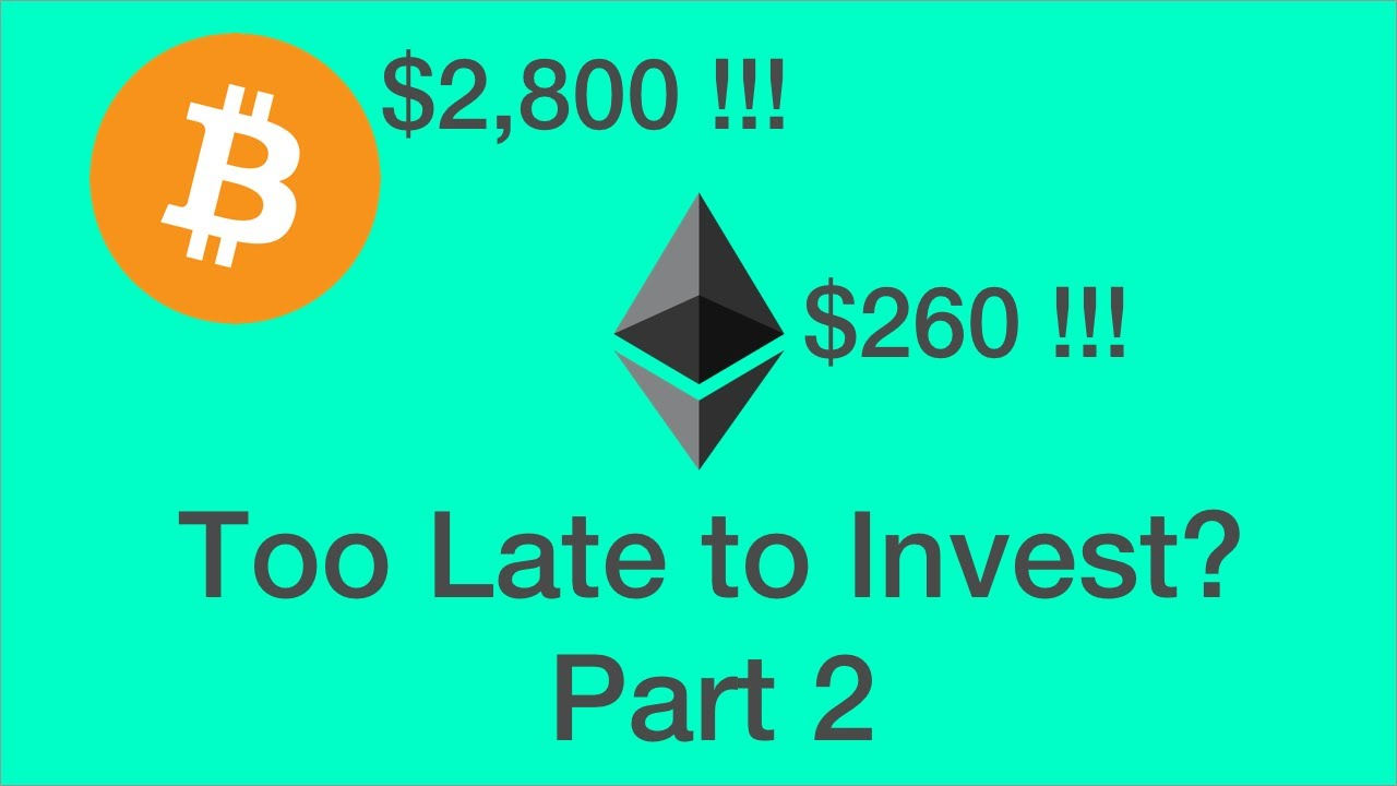 Is it too late to invest in Bitcoin, Ethereum or other cryptocurrencies?  Part 2!