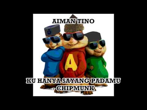 Aiman Tino   Ku Hanya Sayang Padamu   Chipmunks