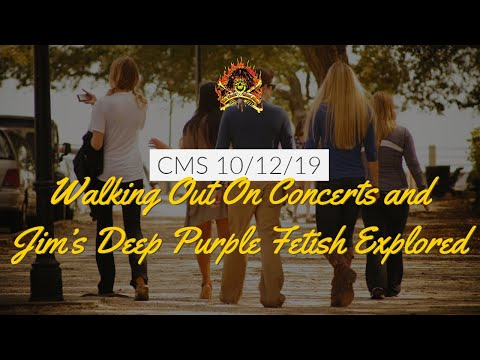 The CMS 1st 10 - Walking Out On Concerts and Jim's Deep Purple Fetish