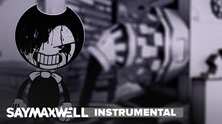 SayMaxWell - Build Our Machine [Remix] [Instrumental] (BENDY AND THE INK MACHINE SONG)