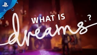 Dreams | What is Dreams? | PS4