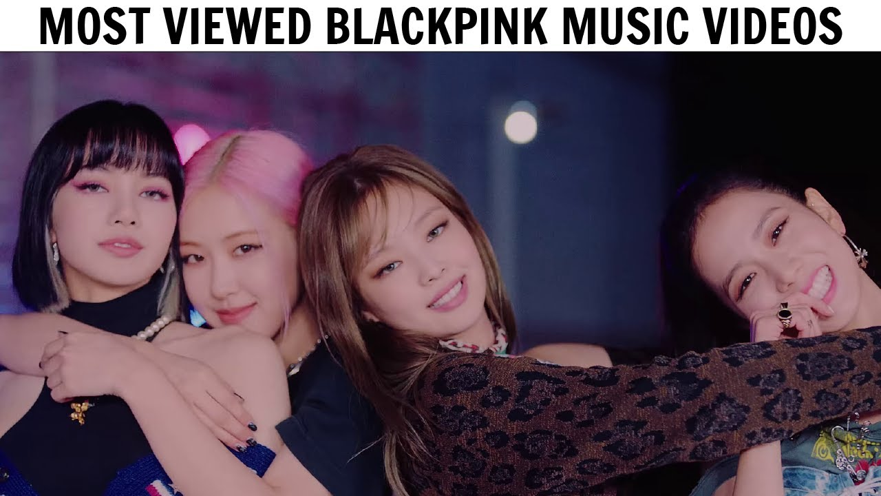 Top 11 Most Viewed Blackpink Music Videos On Youtube December 2020 Youtube