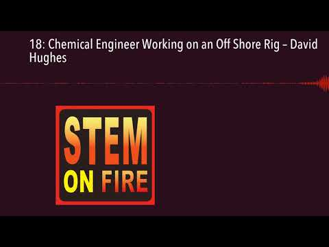 18: Chemical Engineer Working on an Off Shore Rig – David Hughes