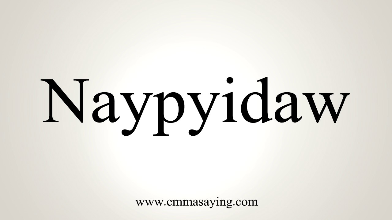 How To Pronounce Naypyidaw