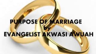 PURPOSE OF MARRIAGE by EVANGELIST AKWASI AWUAH