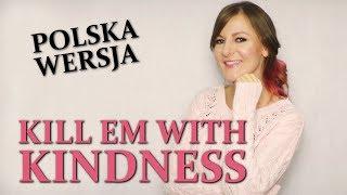 KILL EM WITH KINDNESS (ZABIJ ICH DOBREM) - Selena Gomez POLISH VERSION by Kasia Staszewska