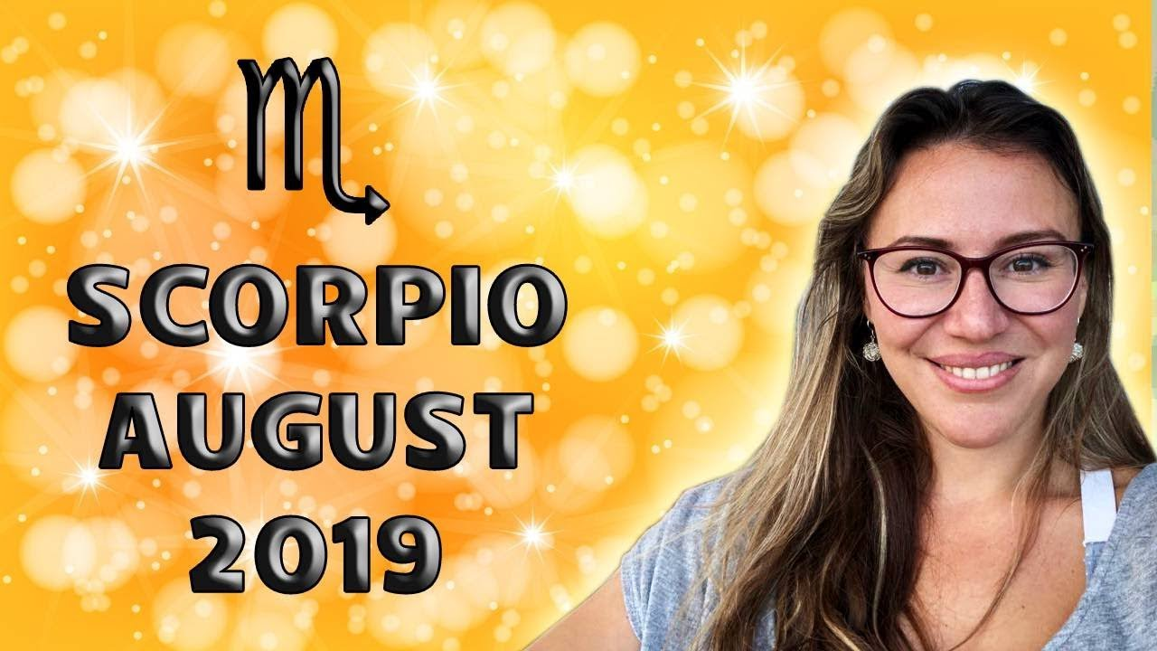 SCORPIO August 2019  YOU SHINE BRIGHT and Improve yr CAREER & REPUTATION!  MATERIAL Blessings Follow
