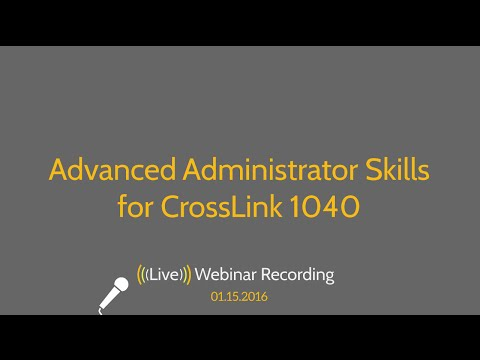 Advanced Administrator Skills for CrossLink 1040 - 2016 Webinar