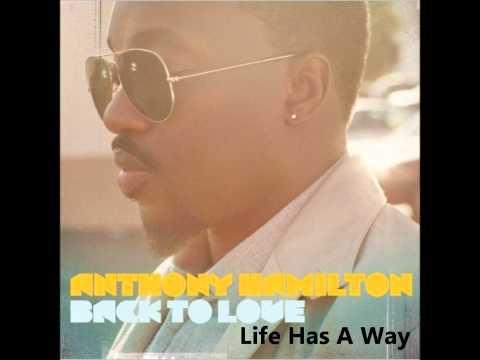 Anthony Hamilton - Back To Love (Album) - Life Has A Way