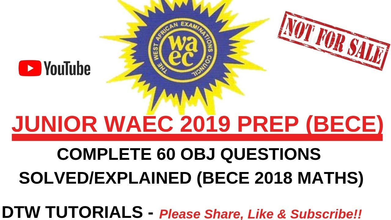 Junior WAEC 2019 Prep - Maths Complete 60 Questions Solved(BECE 2018 obj)