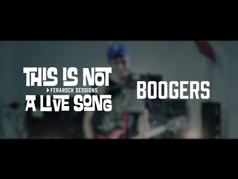 This is Not a Live Song Ferarock Sessions - BOOGERS