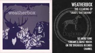 "Weatherbox - ""Snakes, Our Ground"""