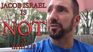 Jacob Israel is NOT a Shill!!!