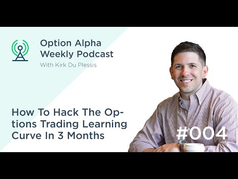 How To Hack The Options Trading Learning Curve In 3 Months - Show #004