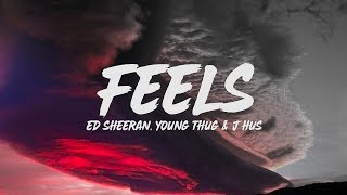 Ed Sheeran - Feels (Lyrics) feat. Young Thug & J Hus