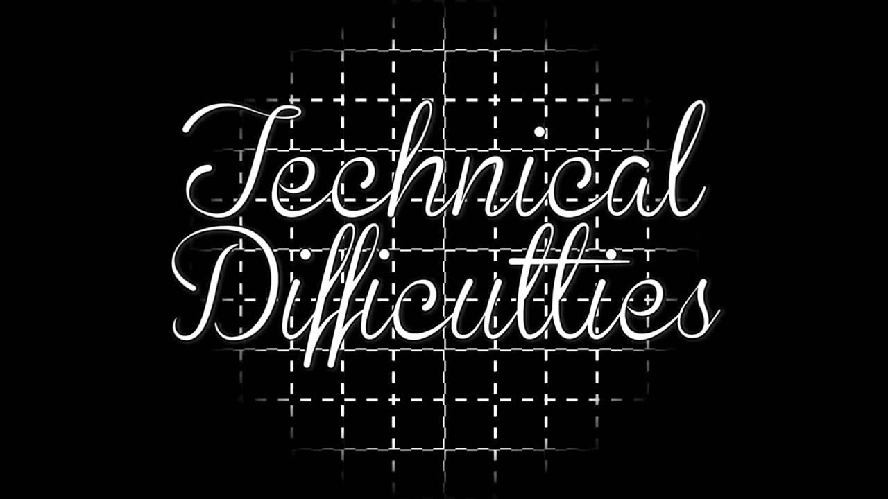 Image result for technical difficulties