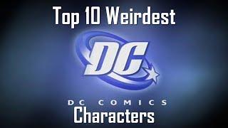 Top 10 Weirdest DC Characters