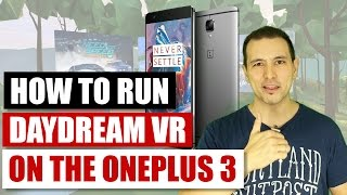 How To Run Daydream VR On The OnePlus 3 - Weekly Google Daydream VR Q&A No. 2