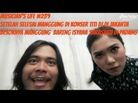 MUSICIAN'S LIFE #239   SELESAI MANGGUNG DI KONSER TITI DJ,LANJUT MANGGUNG BARENG ISYANA SARASVATI