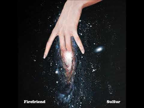 Firefriend - Sulfur (Full Album 2018)