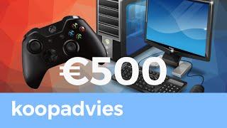 SNELLE GAMEPC VOOR €500!! - Koopadvies - TechTime