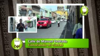 Conociendo Tu Ciudad Calle Manuel Doblado en Tardes de Café desde Celaya