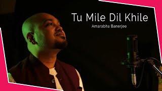Tu Mile Dil Khile    Tu MIle Dil Khile Unplugged   Tu Mile Dil Khile Cover