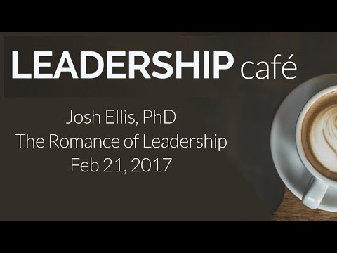 LEADERSHIP CAFE: The Romance of Leadership 02212017