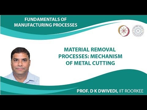 Lecture 36: Material Removal Processes: Mechanism of Metal Cutting