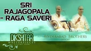 Sri Rajagopala - Raga Saveri | Hyderabad Brothers | ( Album: Dikshitar Masterpieces Vol 4)