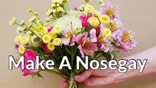 You Don't Have To Be A Florist To Make A Nosegay