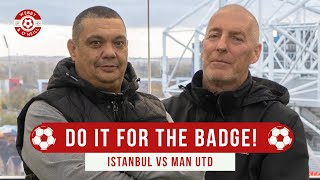 Do It For The Badge Istanbul vs Manchester United Champions League